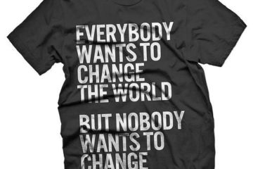 everybody-wants-to-change-the-world-but-nobody-wants-to-change
